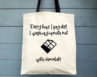 Every Time I Say Diet I Wash My Mouth Out With Chocolate, Canvas Tote Bag, Shopping Bag, Gift, Cotton Bag, Shopper, Market Bag, Grocery Bag