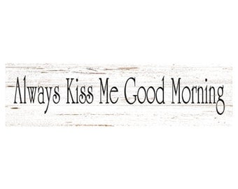 Always Kiss Me Good Morning Sign