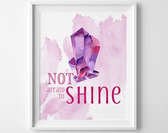 Art Printable, Not afraid to shine, watercolor crystal print, quote print, DIY wall art, greeting card, 8x10 in, 5x7 card, wall decor diy