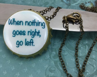 NECKLACE- When nothing goes right, go left bottle cap necklace