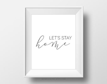 SALE -  Let's Stay Home, Modern, Black White, Typography Quote Saying Text, Minimalism Design, Calligraphy, Fine Wall Art Print