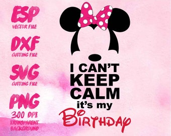 I can't Keep calm Birthday Minnie Clipart , SVG Cutting , ESP Vectors files , T shirt , iron on , sticker ,Personal Use