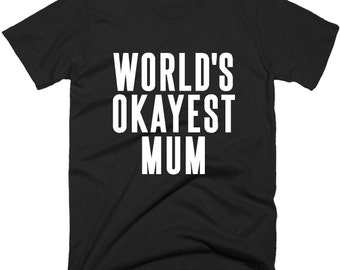 Worlds Okayest Mum TShirt, Funny Okest  Mom T-Shirt, T Shirts In 5 Color Choice.