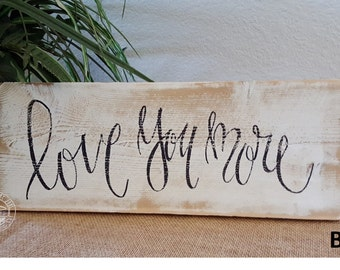 """Wood Sign - hand lettered - """"Love You More"""" - 6x15"""