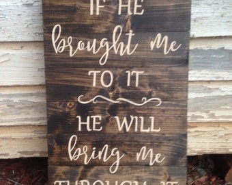 If he brought me to it, He will bring me through it, custom wood sign, inspirational sign, special gift