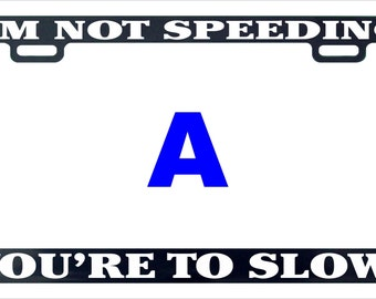 I 'm not speeding your slow funny assorted license plate frame