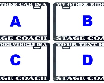 Stage coach my other car ride vehicle assorted custom license plate frame