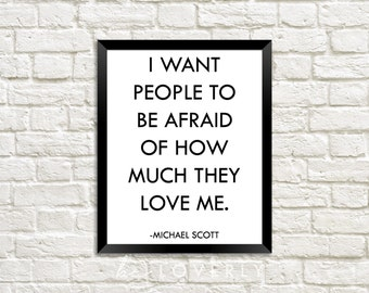 The Office, I Want People to Be Afraid of How Much They Love Me, Michael Scott, TV Quote - Digital Download
