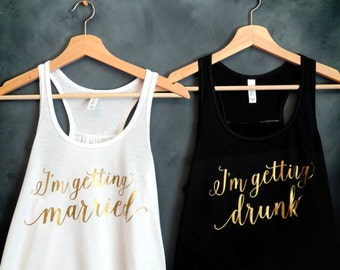 I'm Getting Married, I'm Getting Drunk, Bachelorette Party Shirts, Bridesmaid Shirts, Bride Tank Top, Drunk In Love, Just Drunk,