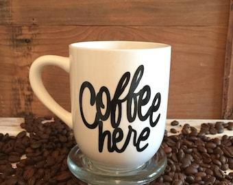 Coffee here coffee mug / coffee cup / coffee lover / coffee gift