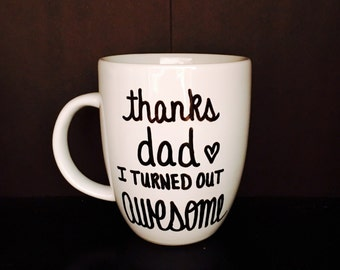 Coffee Mug Thanks Dad, Thanks Dad I Turned Out Awesome, Father's Day Gift, Gift for Him, Dad Coffee Mug, Gift for Dad, Christmas Gifts