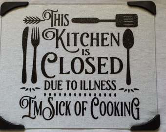 This Kitchen Is Closed Due To Illness I M Sick Of Cooking Glass Cutting Board