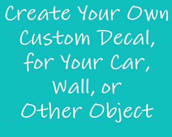 Vinyl decal - create your own decal