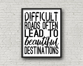 Difficult Roads Often Lead To Beautiful Destinations, Motivational Quotes, Motivational Poster, Printable Art, Typography Poster, Printable