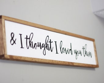 wood sign, and i thought i loved you then