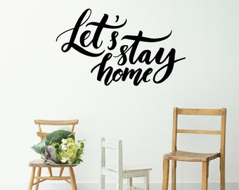 Let's Stay Home | Quotes Words Inspirational Motivational Goals Life Office Gym Café | Removable Vinyl Wall Sticker