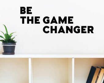 Be The Game Changer 2 | Quotes Words Inspirational Motivational Goals Life Office Gym Café | Removable Vinyl Wall Sticker
