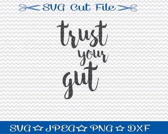 Trust Your Gut SVG File / SVG Cut File for Silhouette / Inspirational svg / Motivational svg / SVG Quotes