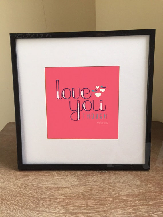 """ARTSY Love you THOUGH square art print quote print fits 5""""x5"""" artwork in 8""""x8"""" frame w/ matte"""