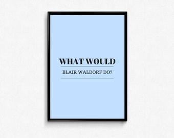 What Would Blair Waldorf Do? -  Gossip Girl Digital Print