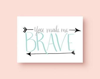 You Make Me Brave Print