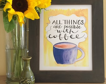 All Things are Possible with Coffee, Handmade Watercolor Art Print