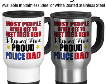 Travel Mug, Proud Police Dad Most People Never Get To Meet Their Hero I Raised Mine Police Dad Mug, Gift Idea, Stainless Steel 14 oz