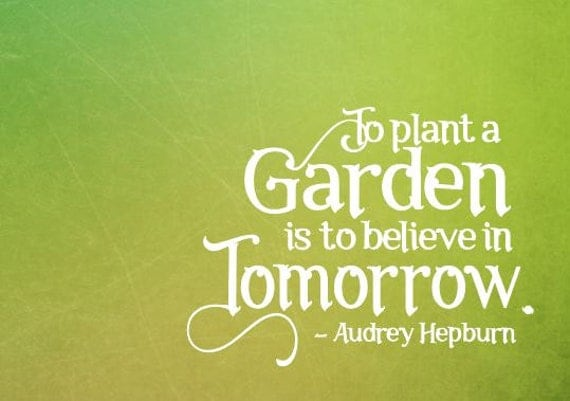 To Plant A Garden Is To Believe In Tomorrow By