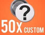 """Custom Pinback Buttons 50x 1.5"""" & 2.25"""" (0.33/Button)"""