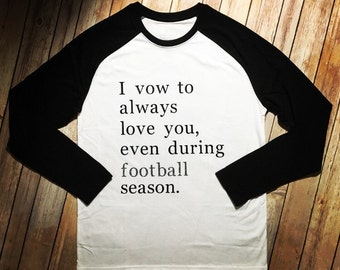 I vow to always love you even during football season. Raglan Tee. Raglan Shirt.