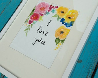 I love you - digital download - floral - hand lettered - hand painted - watercolor - watercolor flowers
