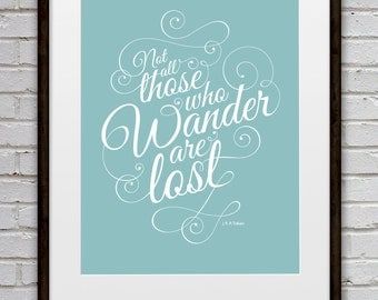 Not all those who wander are lost / Tolkien Quote / Art Print / Poster / Type / Calligraphy