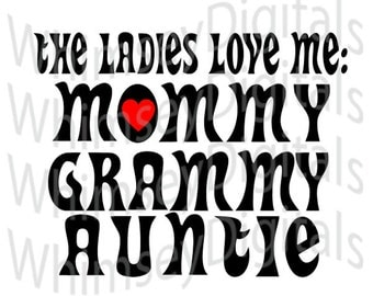 Ladies Love Me, SVG Cutting File, Mommy, Grammy, Auntie, Momma, Grandma, Nana, Digital Download, Tshirt Vinyl Design