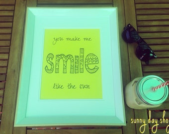 You Make Me Smile Like The Sun Print