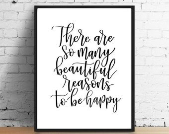 There are so many beautiful reasons to be happy | Hand-lettered calligraphy Quote | Framed Printable | 8x10 | Home Decor