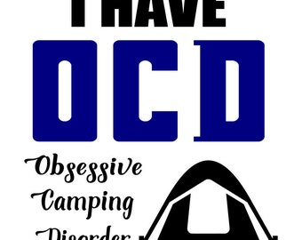 OCD Obsessive Camping Disorder-Vinyl decal, car decal, shirt decal, iron on decal