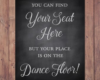 Wedding escort card sign - find your seat here but your place is on the dance floor - PRINTABLE - 8x10 - 5x7