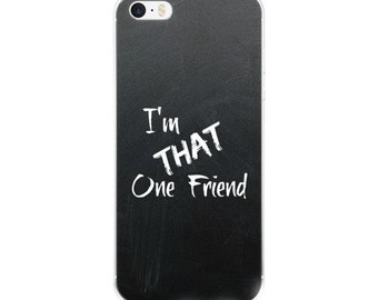 iPhone case/I'm THAT One Friend/black/white/iphone 5/iphone 6/iphone 6Plus