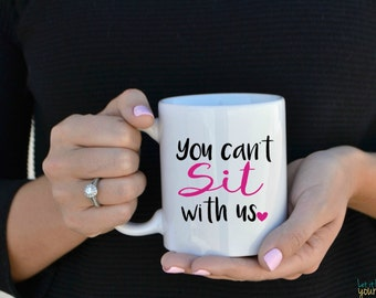 You Can't Sit With Us - Funny Mug - Mean Girls Mug