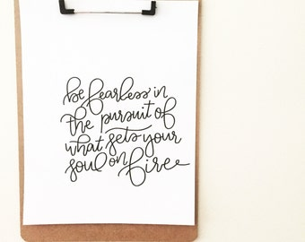 Be fearless in the pursuit of what sets your soul on fire - 8x8 Print