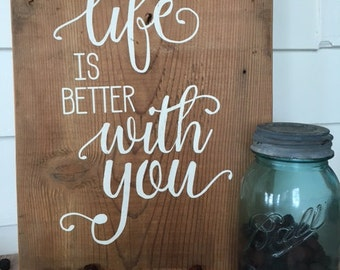 Life Is Better With You Hand Painted Barn Wood Sign