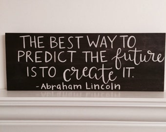 Handcrafted Wood Sign - Best Way To Predict The Future Is To Create It - Abraham Lincoln Quote - Hand Lettered Calligraphy - 20x7.25 Custom