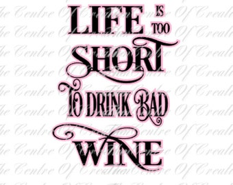 Wine SVG | Life Is Too Short To Drink Bad Wine SVG | Wine Studio File | EPS | pdf | Cricut Files, Silhouette Files, Electronic Cutting Files