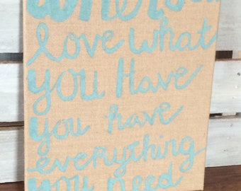 "Burlap ""When you love what you have, you have everything you need"" canvas"