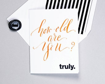 How Old Are You? Greeting Card - Custom Calligraphy - Letterpress - Happy Birthday Age Funny Humorous