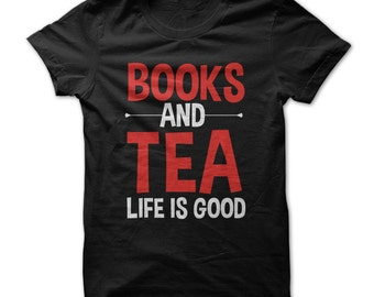 Books And Tea Life Is Good -  Funny T-Shirt - Made on Demand