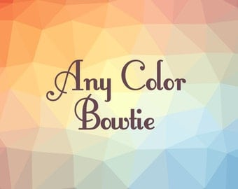 ANY COLOR BOWTIE