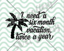 Summer SVG, palm tree SVG, vacation svg, Digital cut file, I need a six month vacation svg, beach svg, commercial use OK