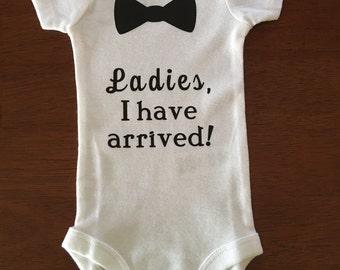 Baby Boy Onesie- Ladies, I Have Arrived!