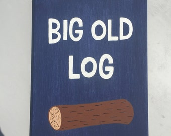 Big Old Log/Bathroom Humor/Painted Canvas/Custom Request/Funny Art